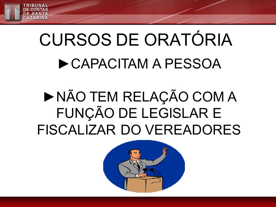►NÃO TEM RELAÇÃO COM A FUNÇÃO DE LEGISLAR E FISCALIZAR DO VEREADORES