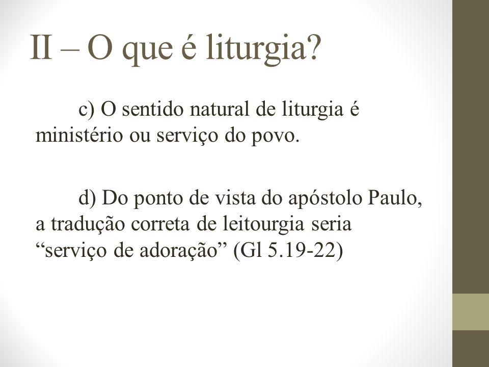 II – O que é liturgia c) O sentido natural de liturgia é ministério ou serviço do povo.