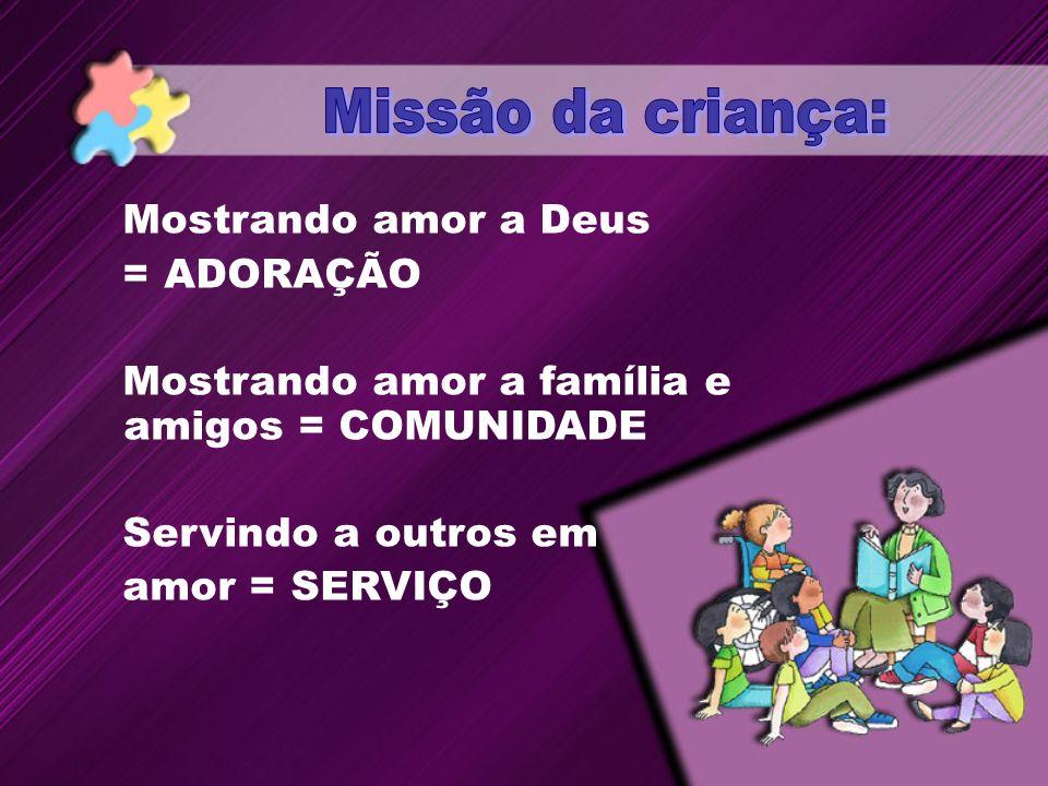 Missão da criança: Mostrando amor a Deus = ADORAÇÃO