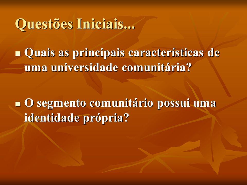 Questões Iniciais... Quais as principais características de uma universidade comunitária.