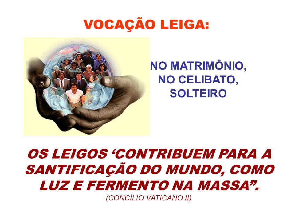 VOCAÇÃO LEIGA: NO MATRIMÔNIO, NO CELIBATO, SOLTEIRO.