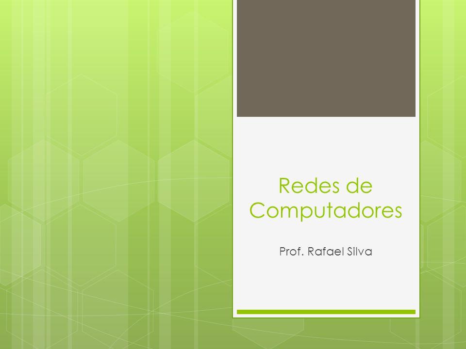 Redes de Computadores Prof. Rafael Silva