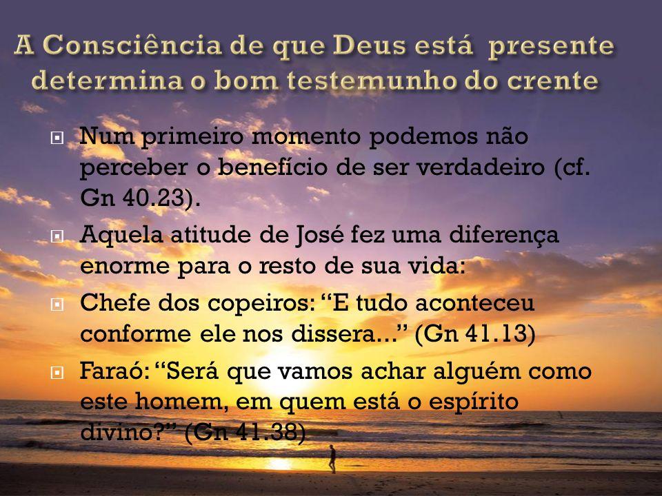 A Consciência de que Deus está presente determina o bom testemunho do crente