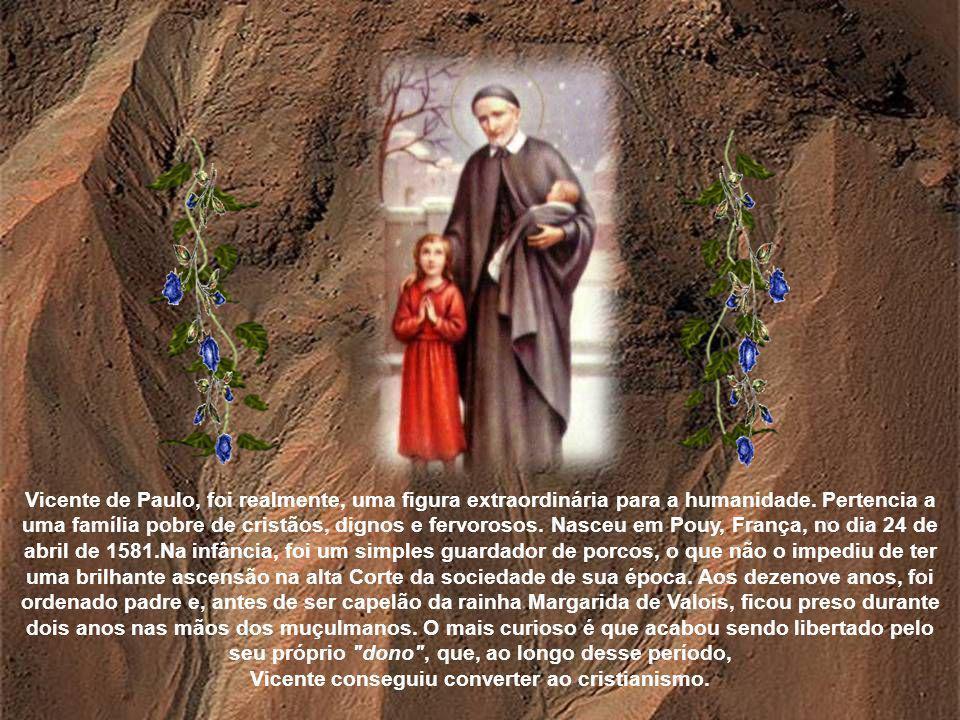 Vicente de Paulo, foi realmente, uma figura extraordinária para a humanidade.