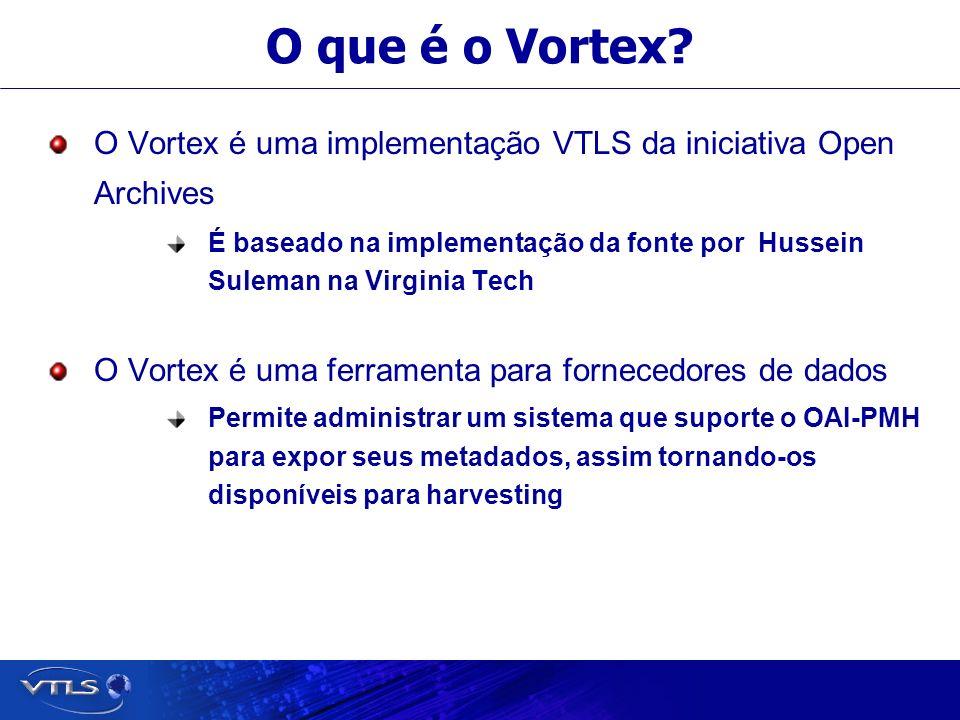 O que é o Vortex O Vortex é uma implementação VTLS da iniciativa Open Archives.