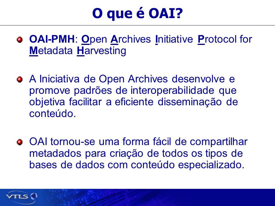 O que é OAI OAI-PMH: Open Archives Initiative Protocol for Metadata Harvesting.