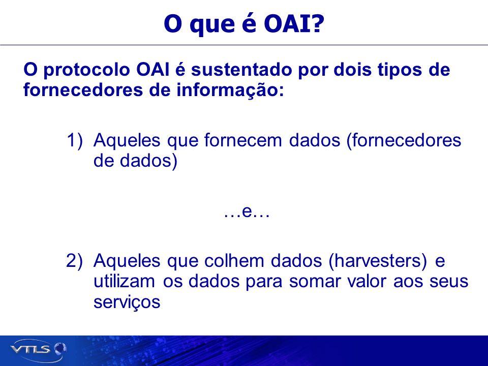 O que é OAI O protocolo OAI é sustentado por dois tipos de fornecedores de informação: Aqueles que fornecem dados (fornecedores de dados)