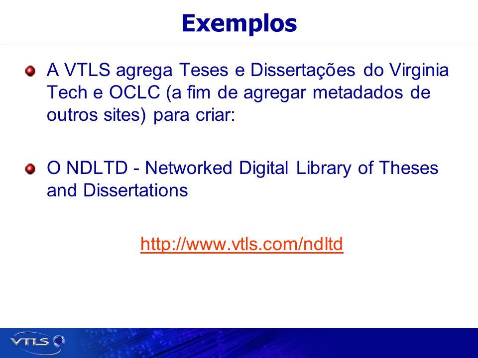 Exemplos A VTLS agrega Teses e Dissertações do Virginia Tech e OCLC (a fim de agregar metadados de outros sites) para criar: