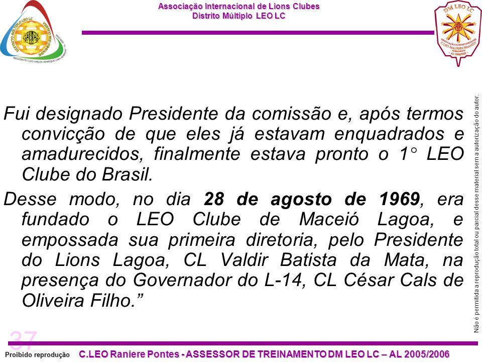 Fui designado Presidente da comissão e, após termos convicção de que eles já estavam enquadrados e amadurecidos, finalmente estava pronto o 1° LEO Clube do Brasil.