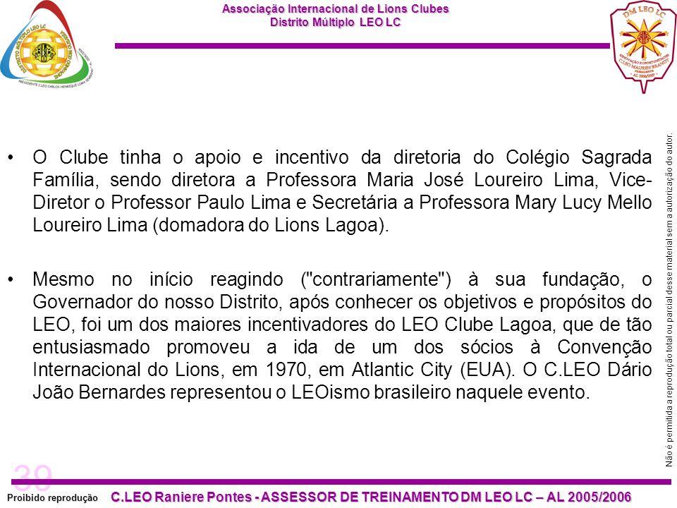 O Clube tinha o apoio e incentivo da diretoria do Colégio Sagrada Família, sendo diretora a Professora Maria José Loureiro Lima, Vice-Diretor o Professor Paulo Lima e Secretária a Professora Mary Lucy Mello Loureiro Lima (domadora do Lions Lagoa).