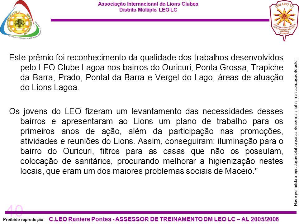 Este prêmio foi reconhecimento da qualidade dos trabalhos desenvolvidos pelo LEO Clube Lagoa nos bairros do Ouricuri, Ponta Grossa, Trapiche da Barra, Prado, Pontal da Barra e Vergel do Lago, áreas de atuação do Lions Lagoa.