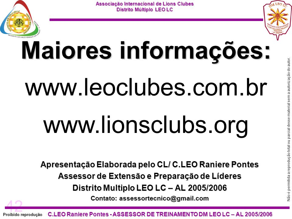 Maiores informações: www.leoclubes.com.br www.lionsclubs.org