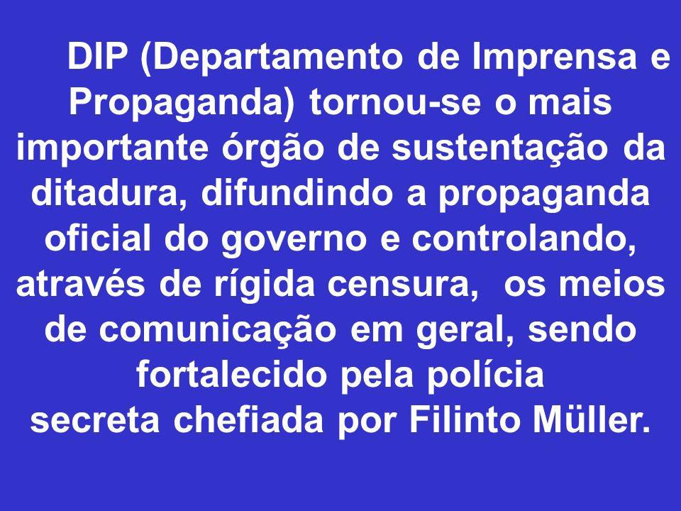 DIP (Departamento de Imprensa e Propaganda) tornou-se o mais