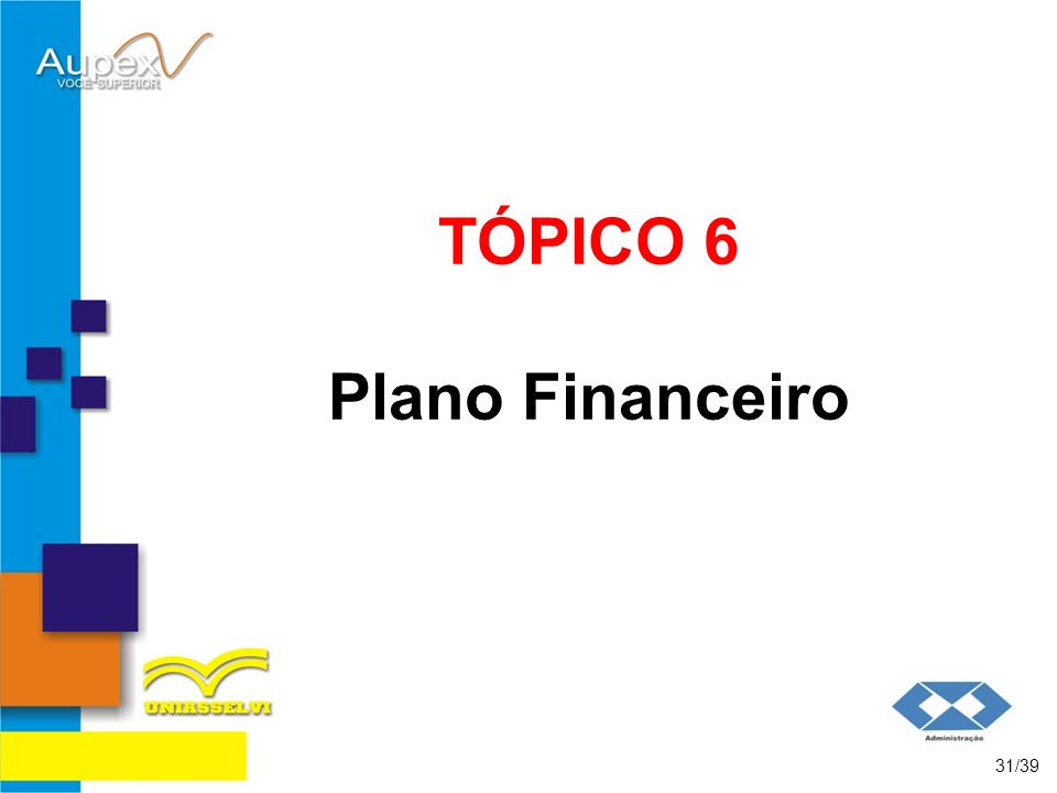 TÓPICO 6 Plano Financeiro