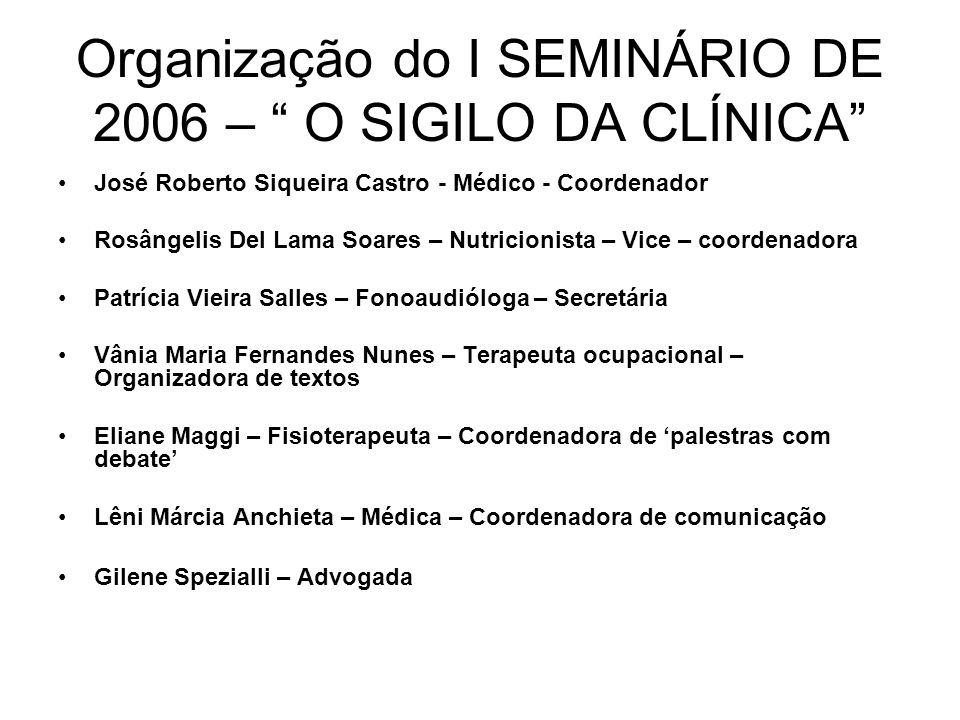 Organização do I SEMINÁRIO DE 2006 – O SIGILO DA CLÍNICA