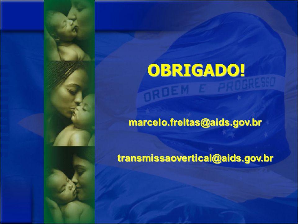 OBRIGADO! marcelo.freitas@aids.gov.br transmissaovertical@aids.gov.br