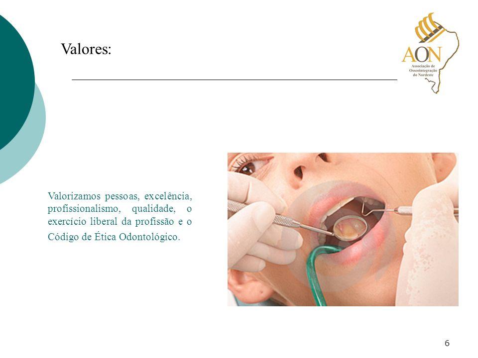 Valores: Valorizamos pessoas, excelência, profissionalismo, qualidade, o exercício liberal da profissão e o Código de Ética Odontológico.