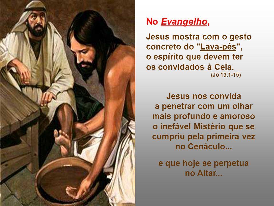 No Evangelho, Jesus mostra com o gesto concreto do Lava-pés ,