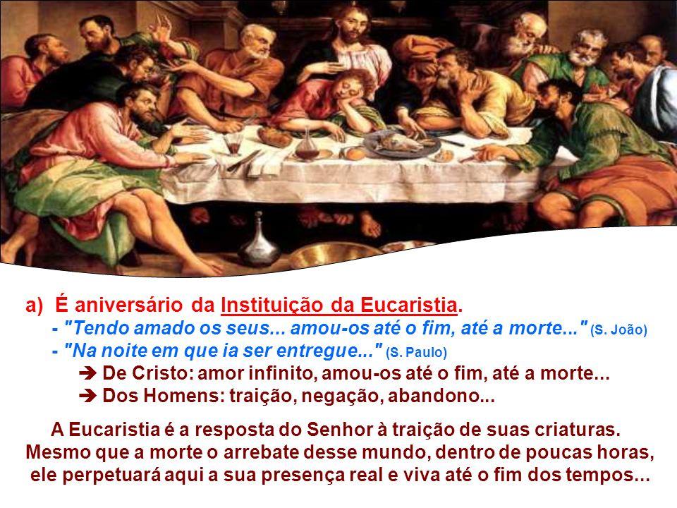a) É aniversário da Instituição da Eucaristia.