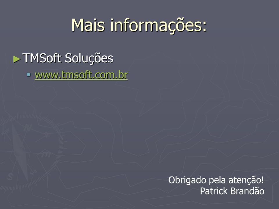 Mais informações: TMSoft Soluções www.tmsoft.com.br