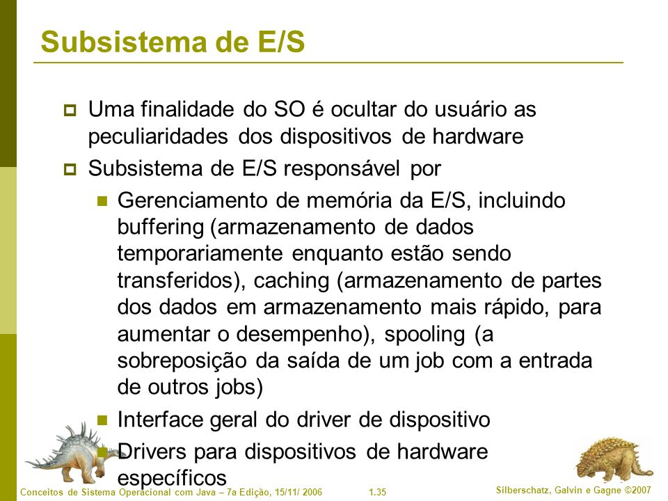 Subsistema de E/S Uma finalidade do SO é ocultar do usuário as peculiaridades dos dispositivos de hardware.