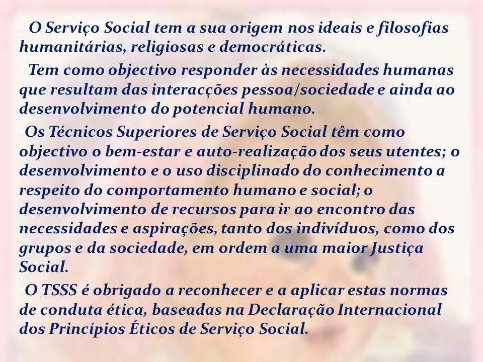 O Serviço Social tem a sua origem nos ideais e filosofias humanitárias, religiosas e democráticas.