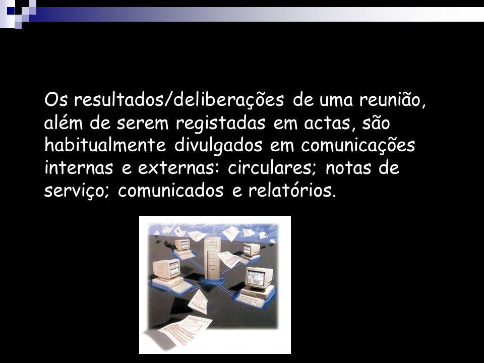 Os resultados/deliberações de uma reunião, além de serem registadas em actas, são habitualmente divulgados em comunicações internas e externas: circulares; notas de serviço; comunicados e relatórios.