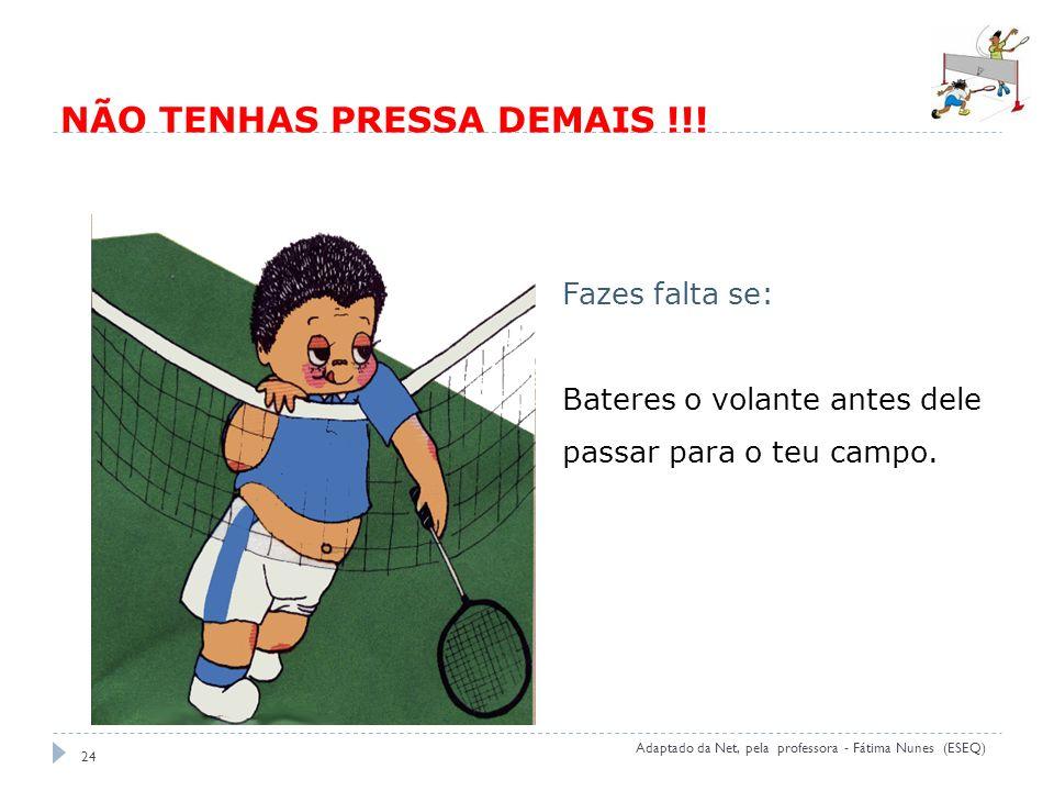 NÃO TENHAS PRESSA DEMAIS !!!