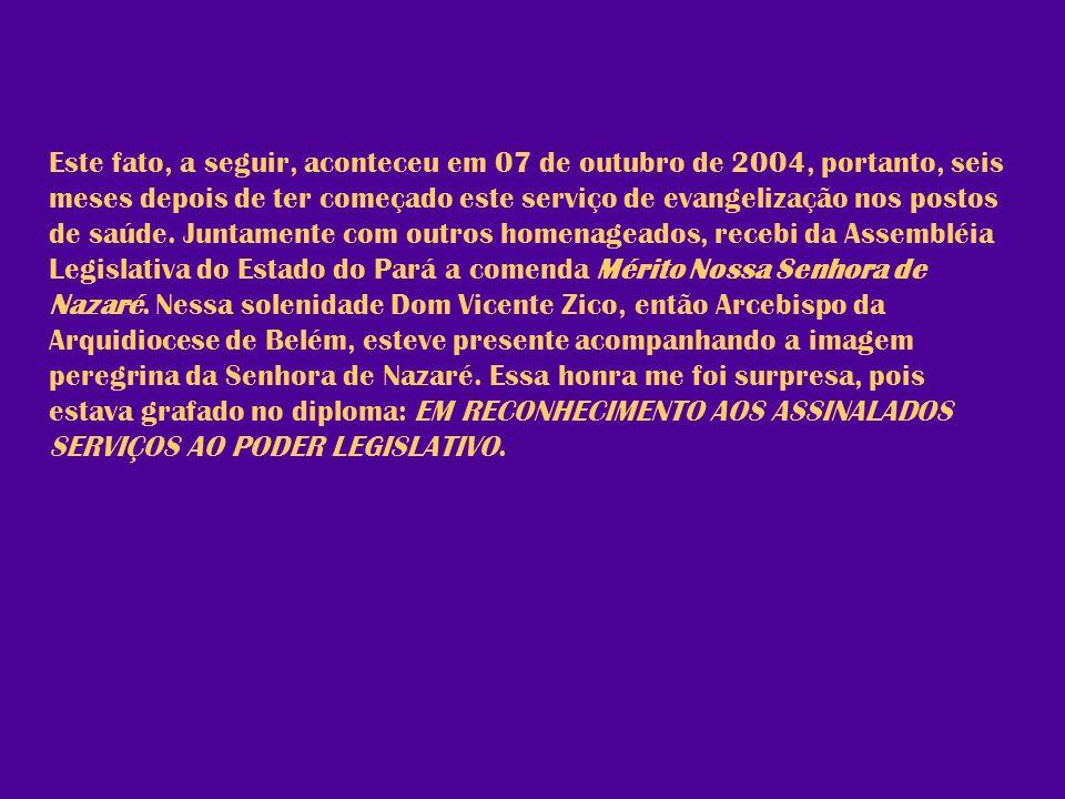 Este fato, a seguir, aconteceu em 07 de outubro de 2004, portanto, seis meses depois de ter começado este serviço de evangelização nos postos de saúde.