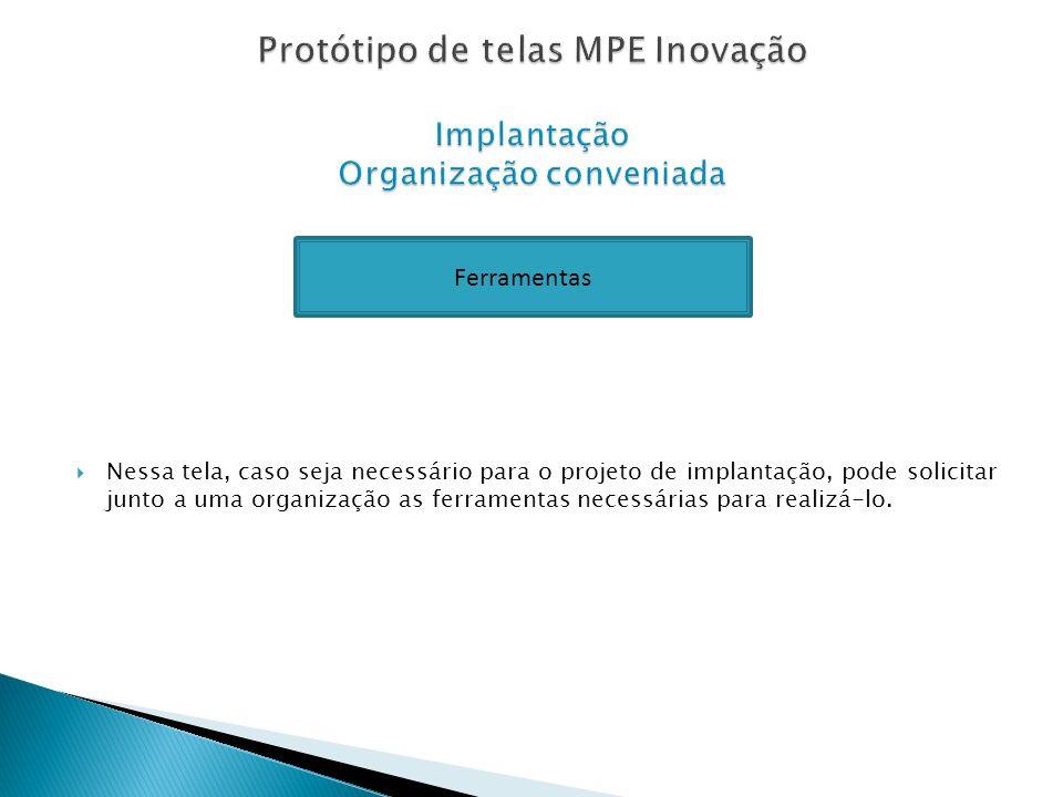 Protótipo de telas MPE Inovação Implantação Organização conveniada