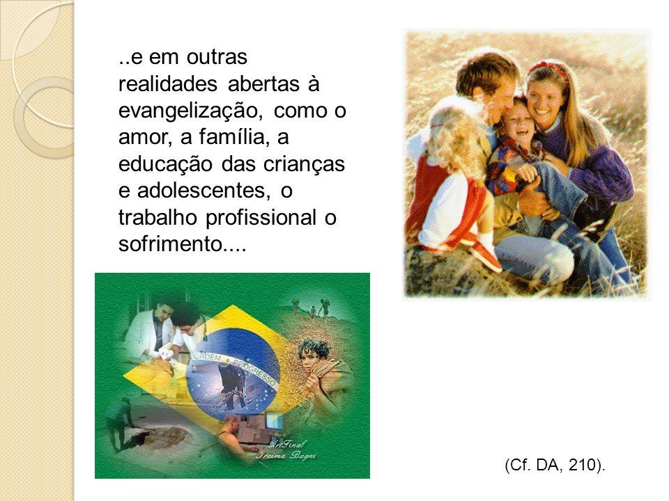 ..e em outras realidades abertas à evangelização, como o amor, a família, a educação das crianças e adolescentes, o trabalho profissional o sofrimento....