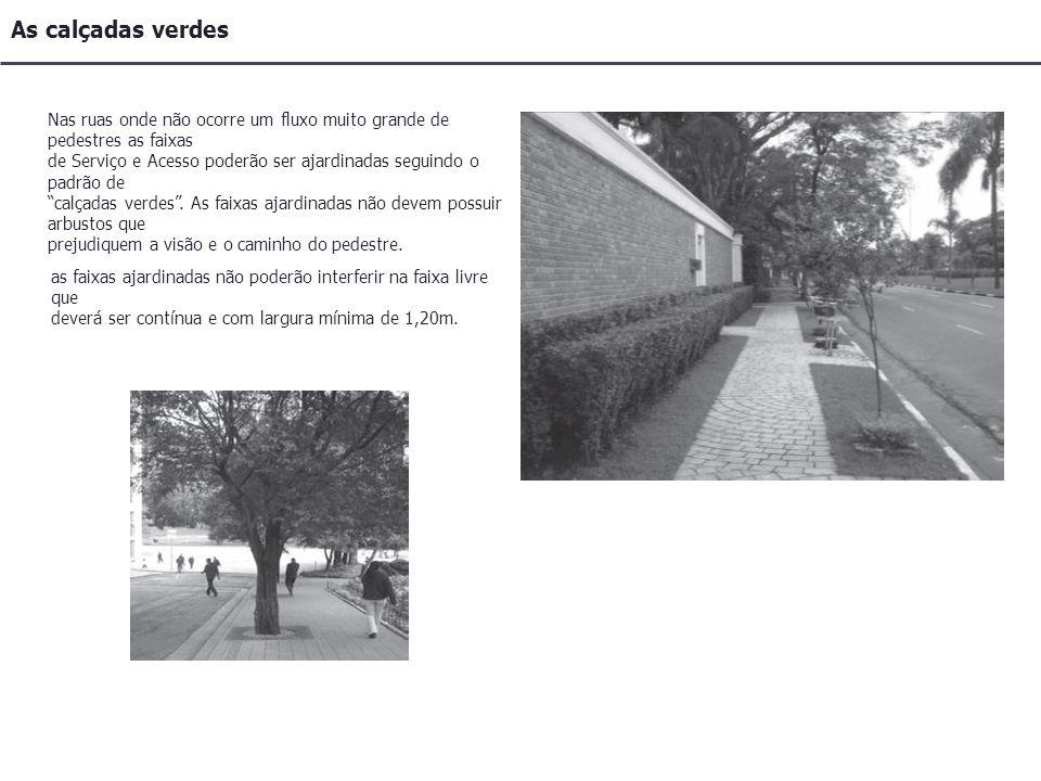 As calçadas verdes Nas ruas onde não ocorre um fluxo muito grande de pedestres as faixas.