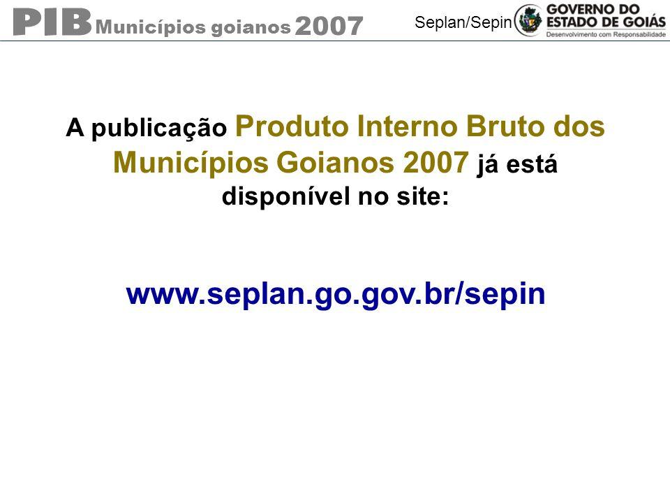 A publicação Produto Interno Bruto dos Municípios Goianos 2007 já está