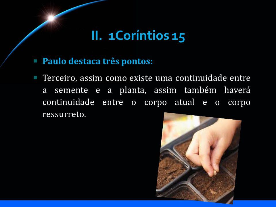 II. 1Coríntios 15 Paulo destaca três pontos: