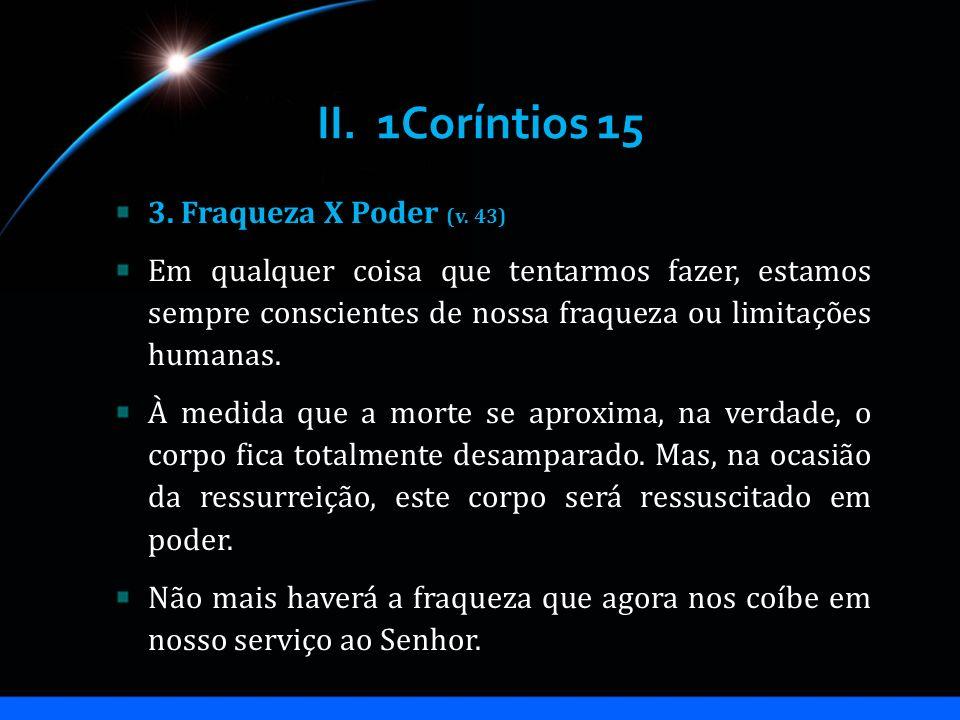 II. 1Coríntios 15 3. Fraqueza X Poder (v. 43)