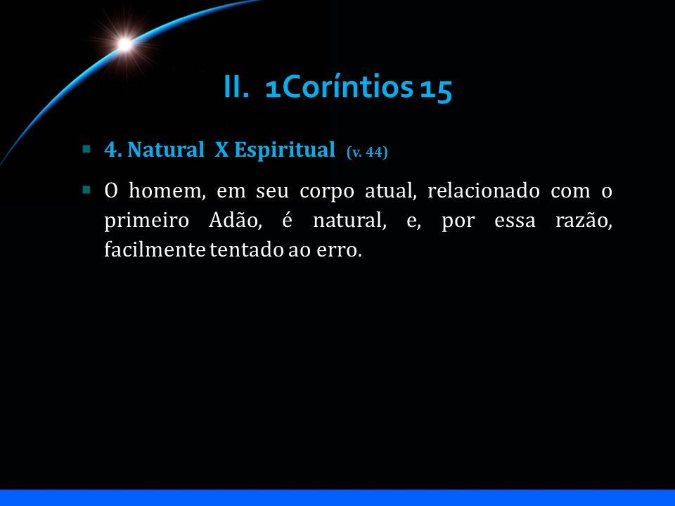 II. 1Coríntios 15 4. Natural X Espiritual (v. 44)