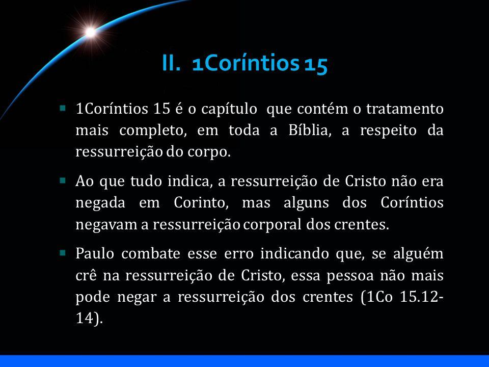 II. 1Coríntios 15 1Coríntios 15 é o capítulo que contém o tratamento mais completo, em toda a Bíblia, a respeito da ressurreição do corpo.