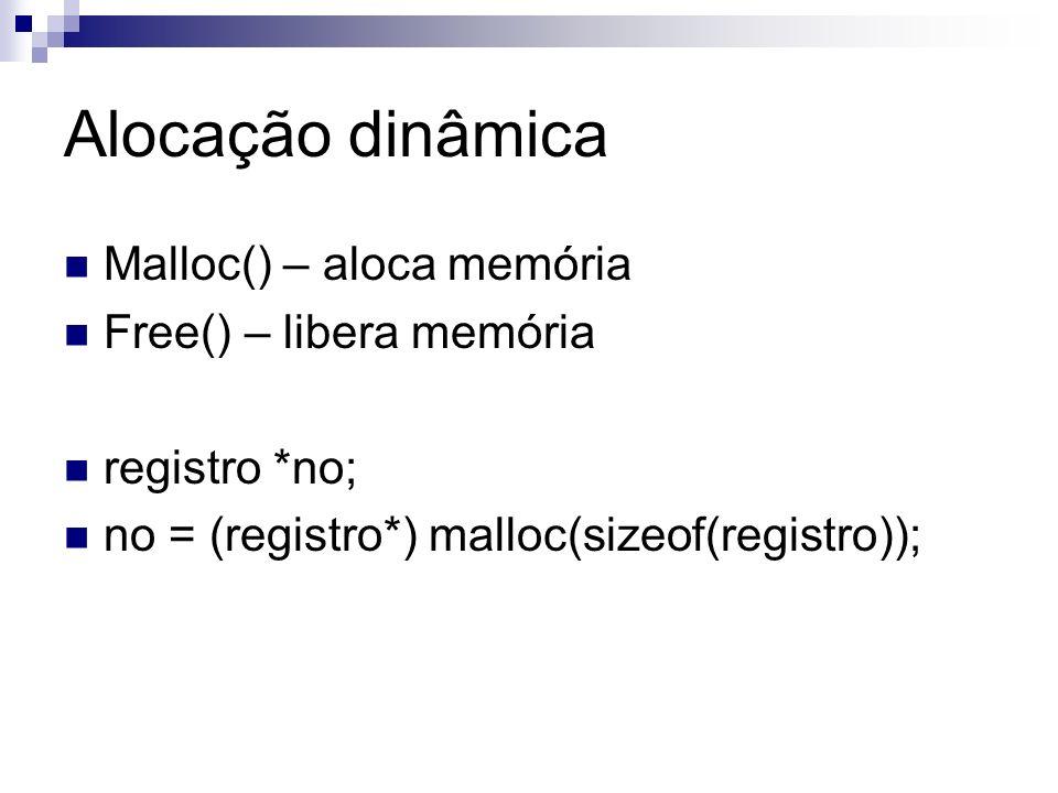 Alocação dinâmica Malloc() – aloca memória Free() – libera memória