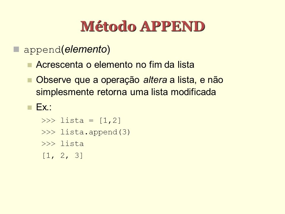 Método APPEND append(elemento) Acrescenta o elemento no fim da lista