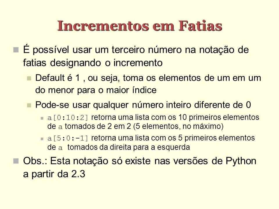 Incrementos em Fatias É possível usar um terceiro número na notação de fatias designando o incremento.