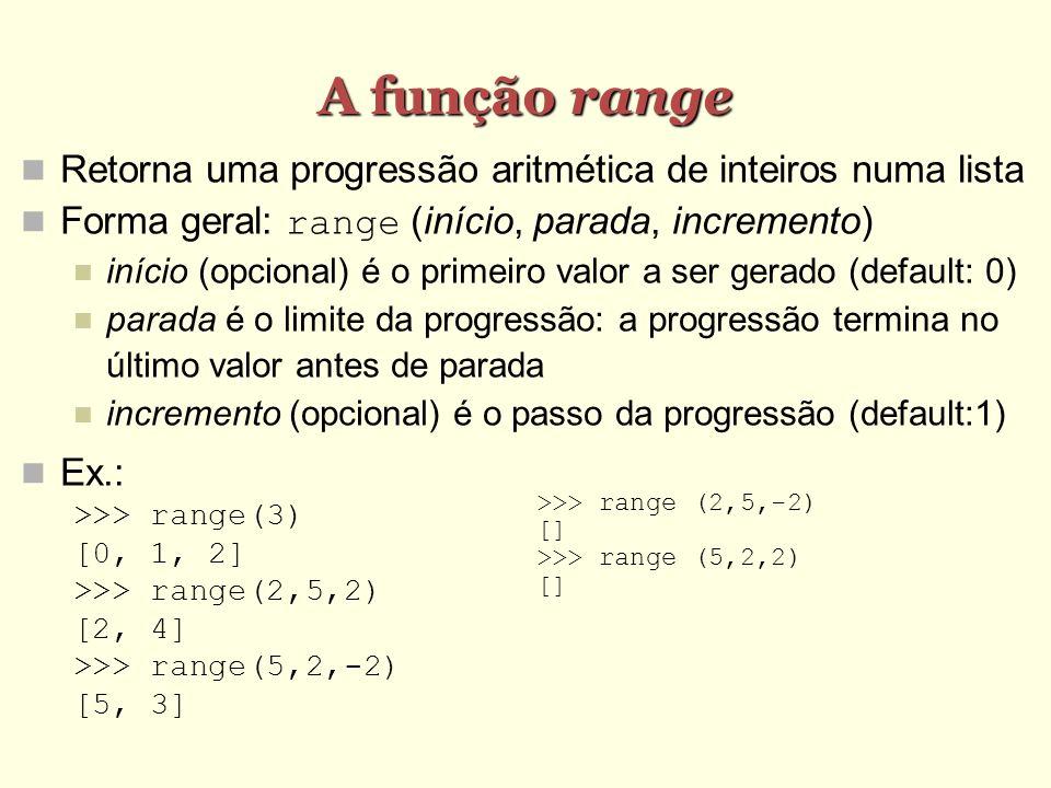 A função range Retorna uma progressão aritmética de inteiros numa lista. Forma geral: range (início, parada, incremento)