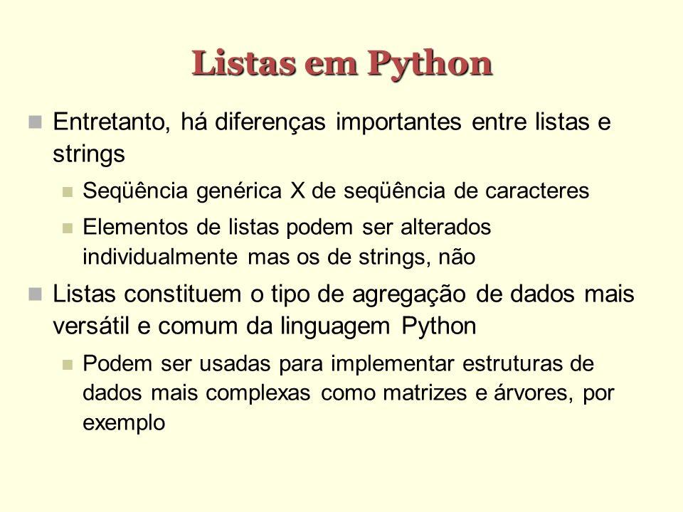 Listas em Python Entretanto, há diferenças importantes entre listas e strings. Seqüência genérica X de seqüência de caracteres.