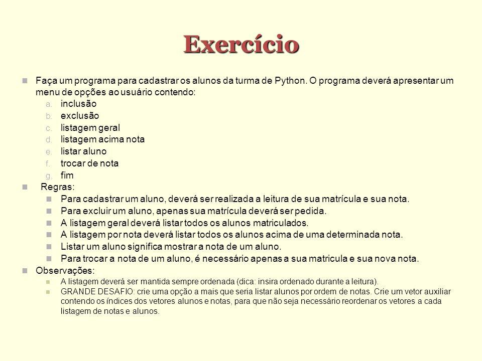 Exercício Faça um programa para cadastrar os alunos da turma de Python. O programa deverá apresentar um menu de opções ao usuário contendo: