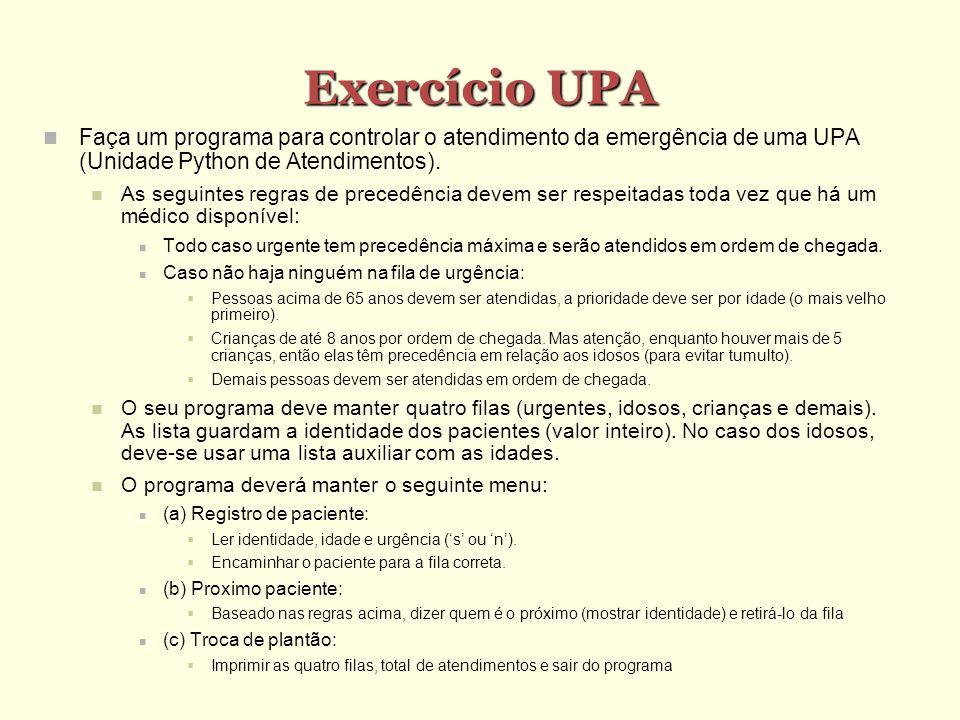 Exercício UPA Faça um programa para controlar o atendimento da emergência de uma UPA (Unidade Python de Atendimentos).