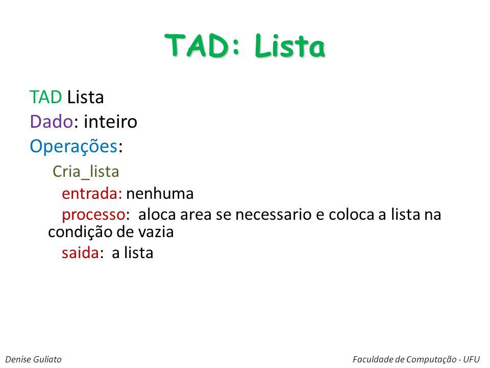 TAD: Lista TAD Lista Dado: inteiro Operações: Cria_lista