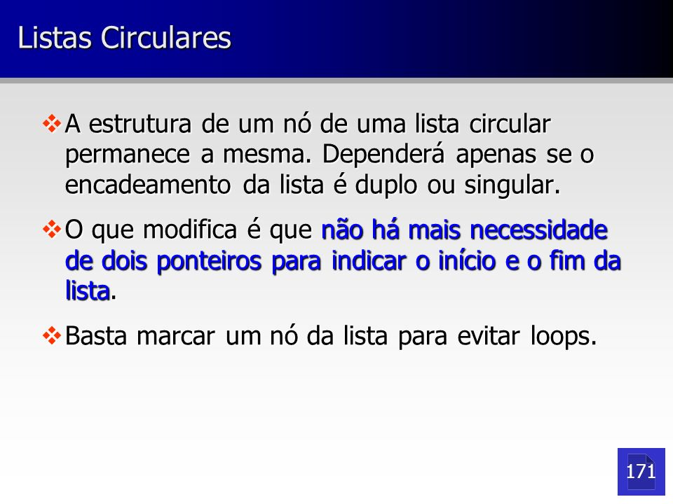 Listas Circulares A estrutura de um nó de uma lista circular permanece a mesma. Dependerá apenas se o encadeamento da lista é duplo ou singular.