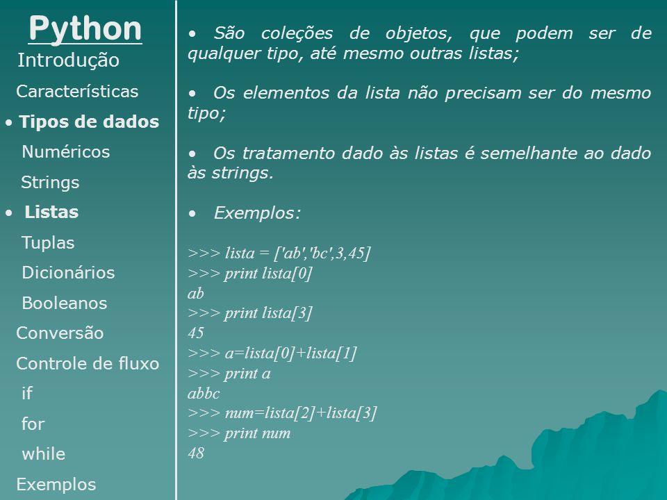Python São coleções de objetos, que podem ser de qualquer tipo, até mesmo outras listas; Os elementos da lista não precisam ser do mesmo tipo;