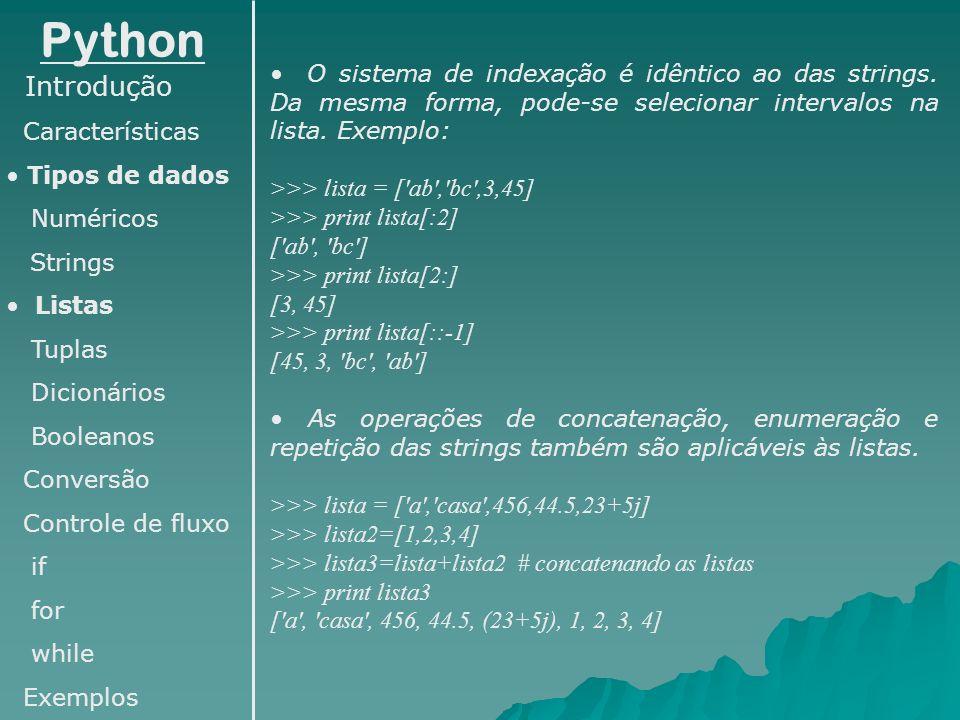 Python O sistema de indexação é idêntico ao das strings. Da mesma forma, pode-se selecionar intervalos na lista. Exemplo: