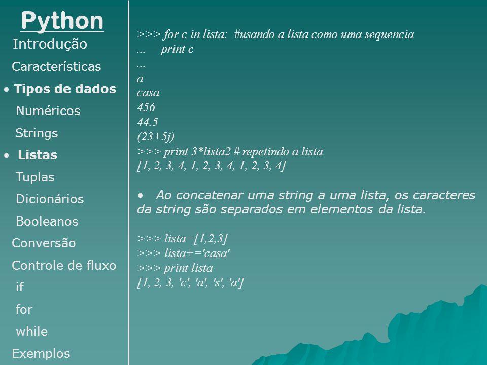 Python >>> for c in lista: #usando a lista como uma sequencia. ... print c. ... a. casa. 456.