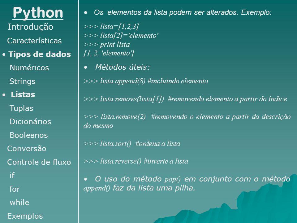 Python Introdução Os elementos da lista podem ser alterados. Exemplo: